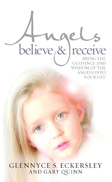 Angels Believe and Receive Bring the guidance and wisdom of the angels into your life