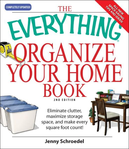 Everything Organize Your Home Book: Eliminate clutter,  set up your home office,  and utilize space in your home