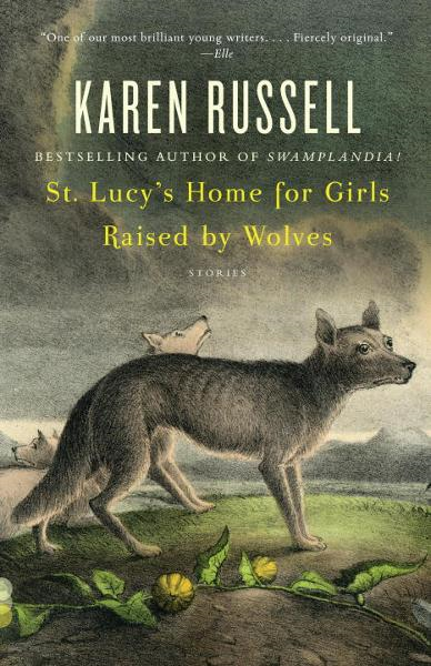 St. Lucy's Home for Girls Raised by Wolves By: Karen Russell