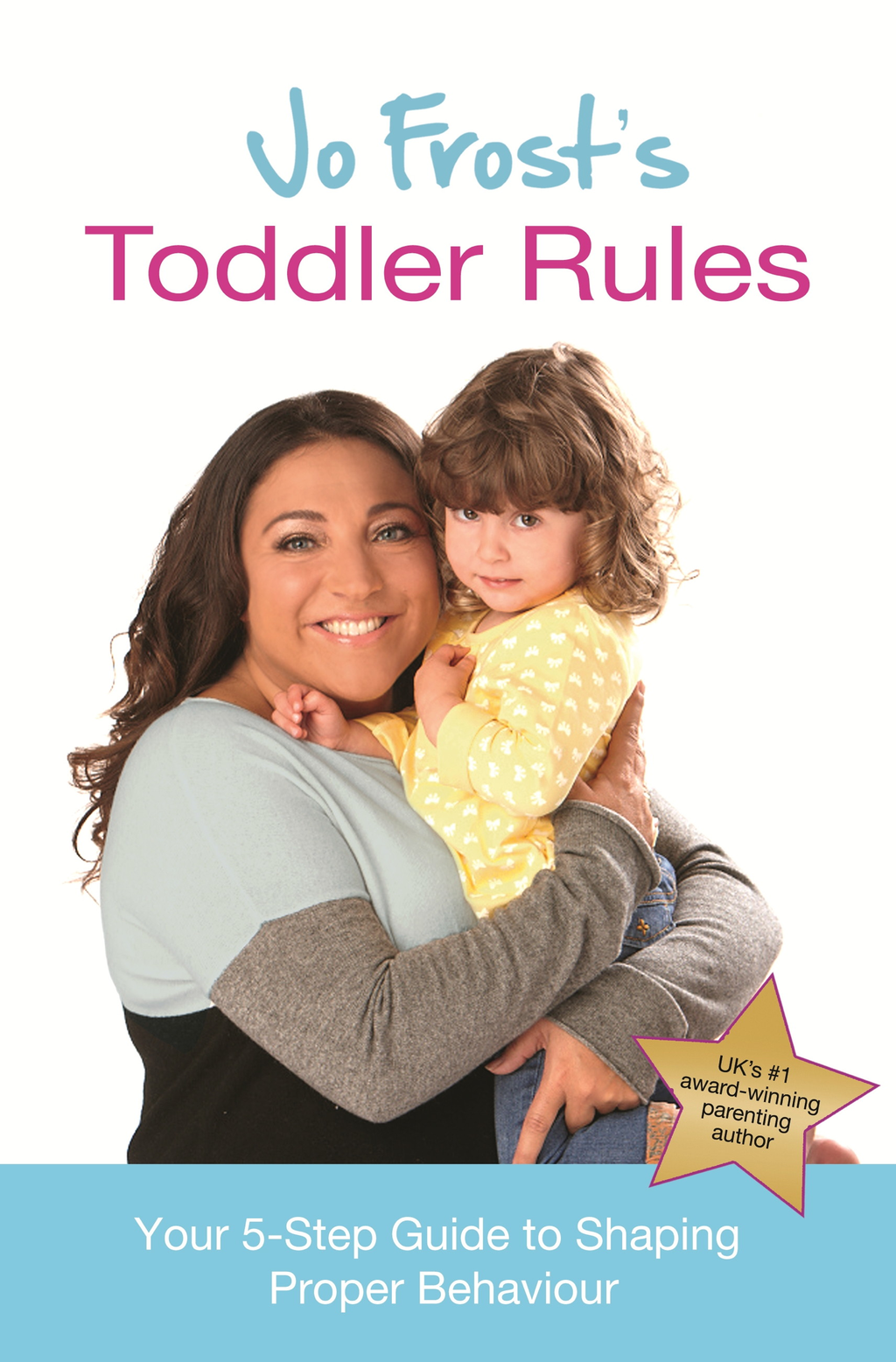 Jo Frost's Toddler Rules Your 5-Step Guide to Shaping Proper Behaviour