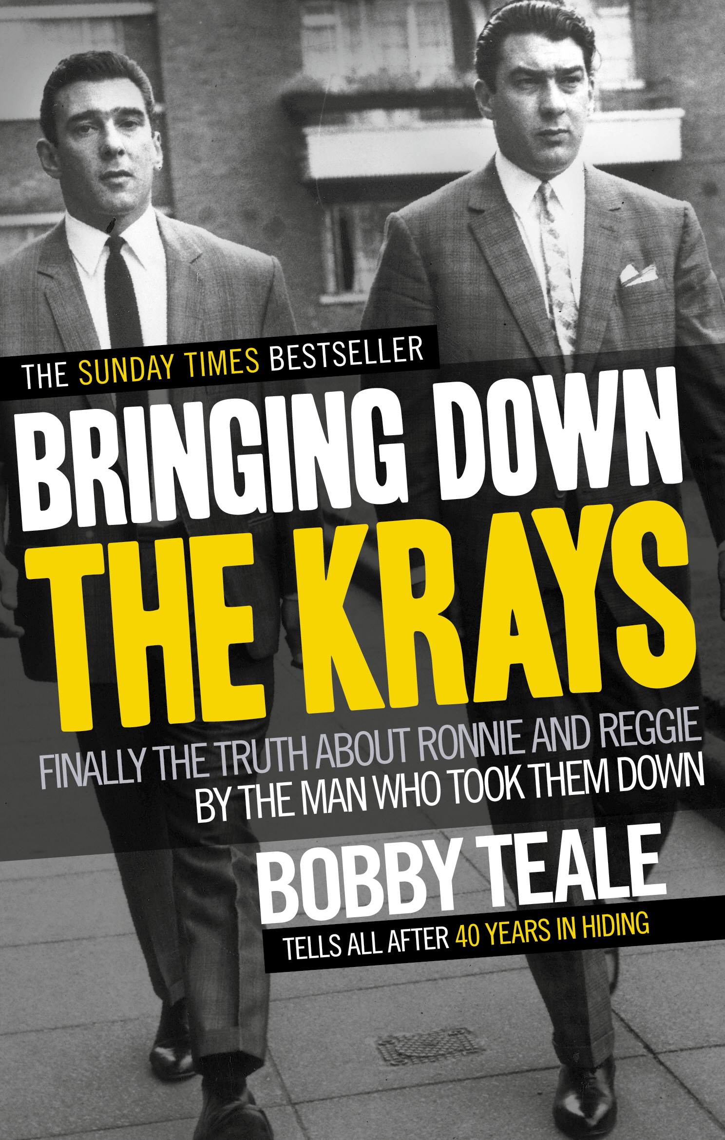 Bringing Down The Krays Finally the truth about Ronnie and Reggie by the man who took them down