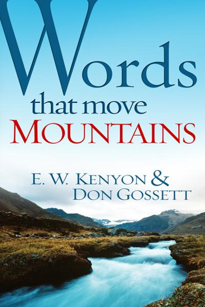 Words That Move Mountains By: Don Gossett,E.W. Kenyon