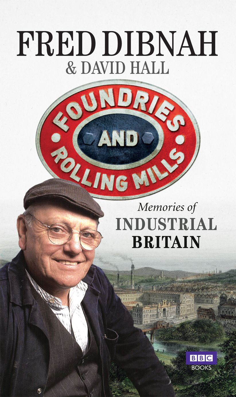 Foundries and Rolling Mills Memories of Industrial Britain