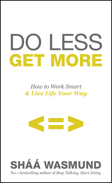 Do Less,  Get More How to Work Smart and Live Life Your Way