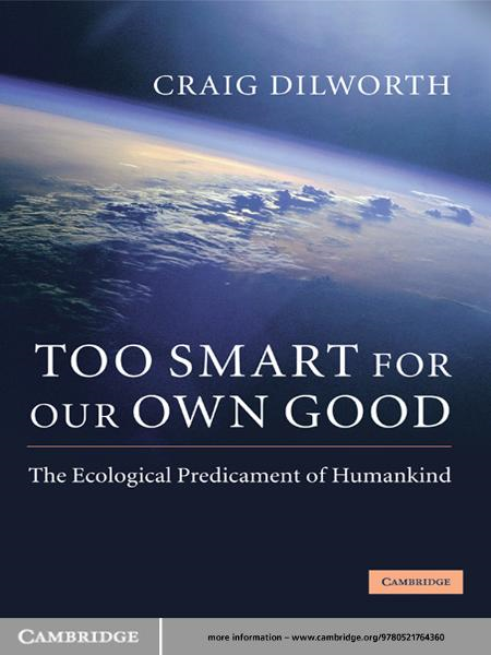 Too Smart for our Own Good The Ecological Predicament of Humankind