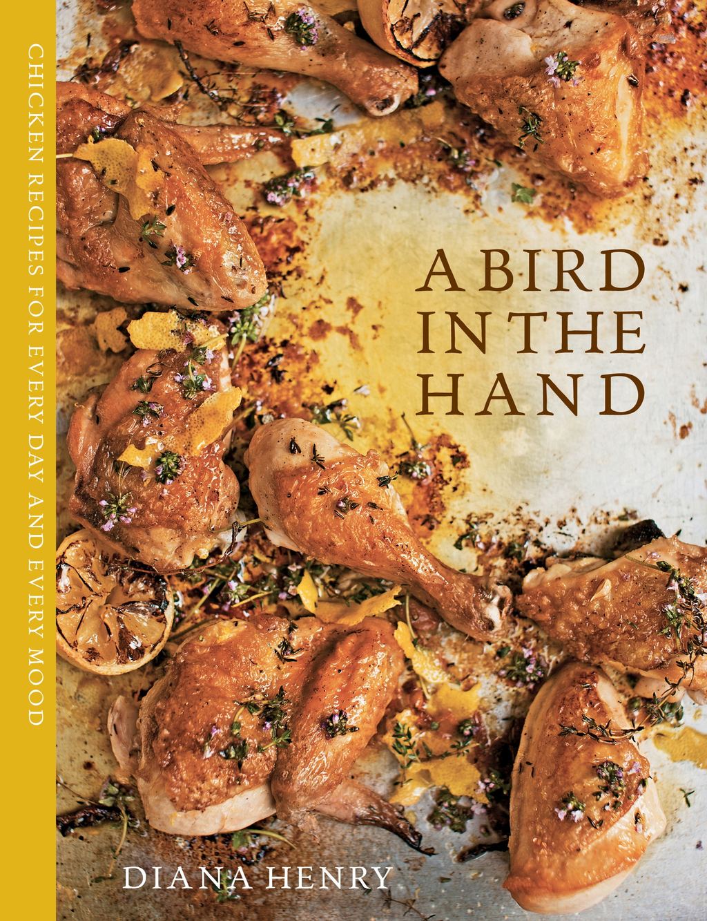 A Bird in the Hand Chicken recipes for every day and every mood