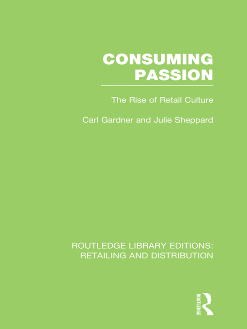 Consuming Passion (RLE Retailing and Distribution) The Rise of Retail Culture