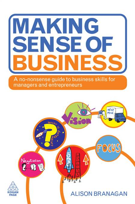 Making Sense of Business: A No-Nonsense Guide to Business Skills for Managers and Entrepreneurs By: Alison Branagan