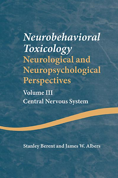 Neurobehavioral Toxicology: Neurological and Neuropsychological Perspectives,  Volume III Central Nervous System