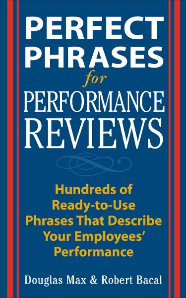 Perfect Phrases for Performance Reviews By: Douglas Max,Robert Bacal