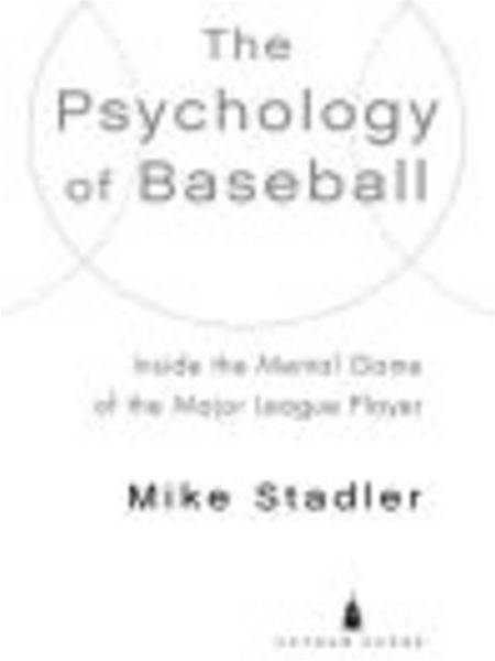 The Psychology of Baseball Inside the Mental Game of the Major League Player