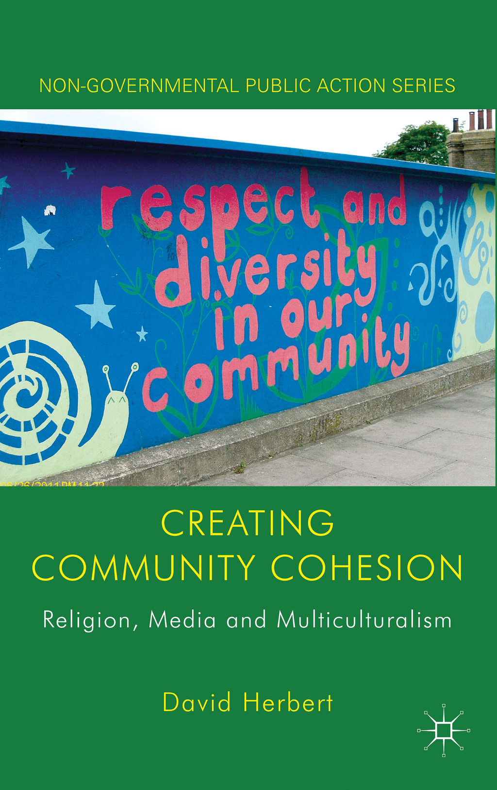 Creating Community Cohesion Religion,  Media and Multiculturalism