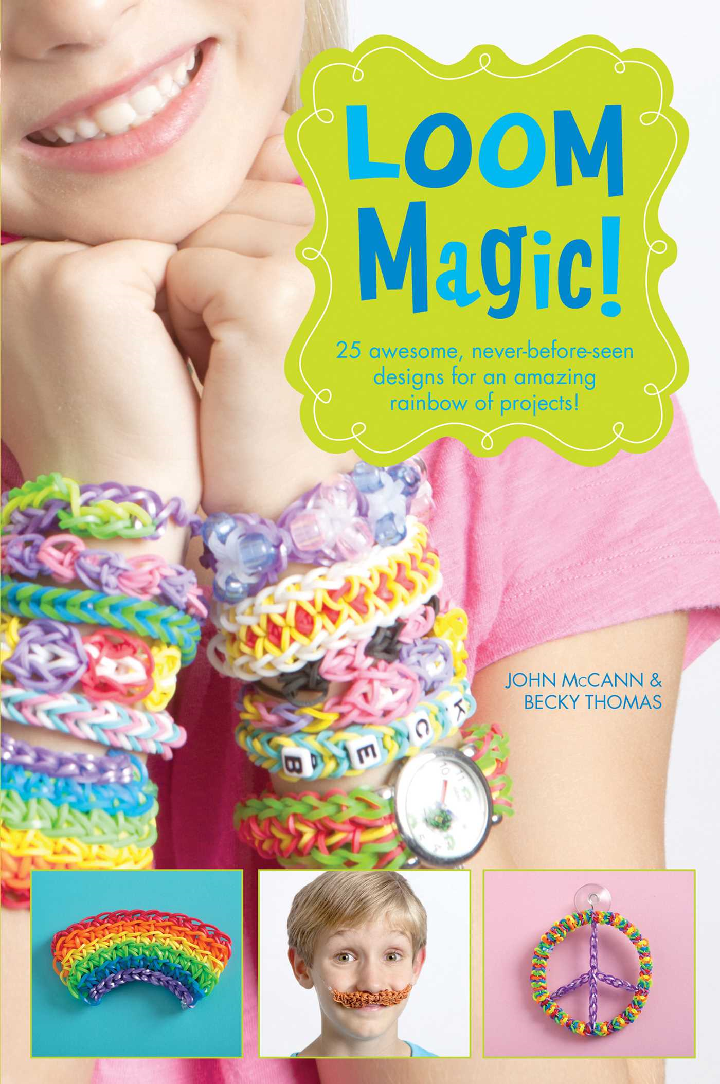 Loom Magic!: 25 Awesome,  Never-Before-Seen Designs for an Amazing Rainbow of Pro