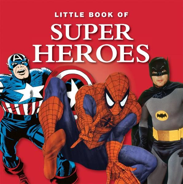 Little Book of Superheroes By: Gent, Mike & Heatley, Michael
