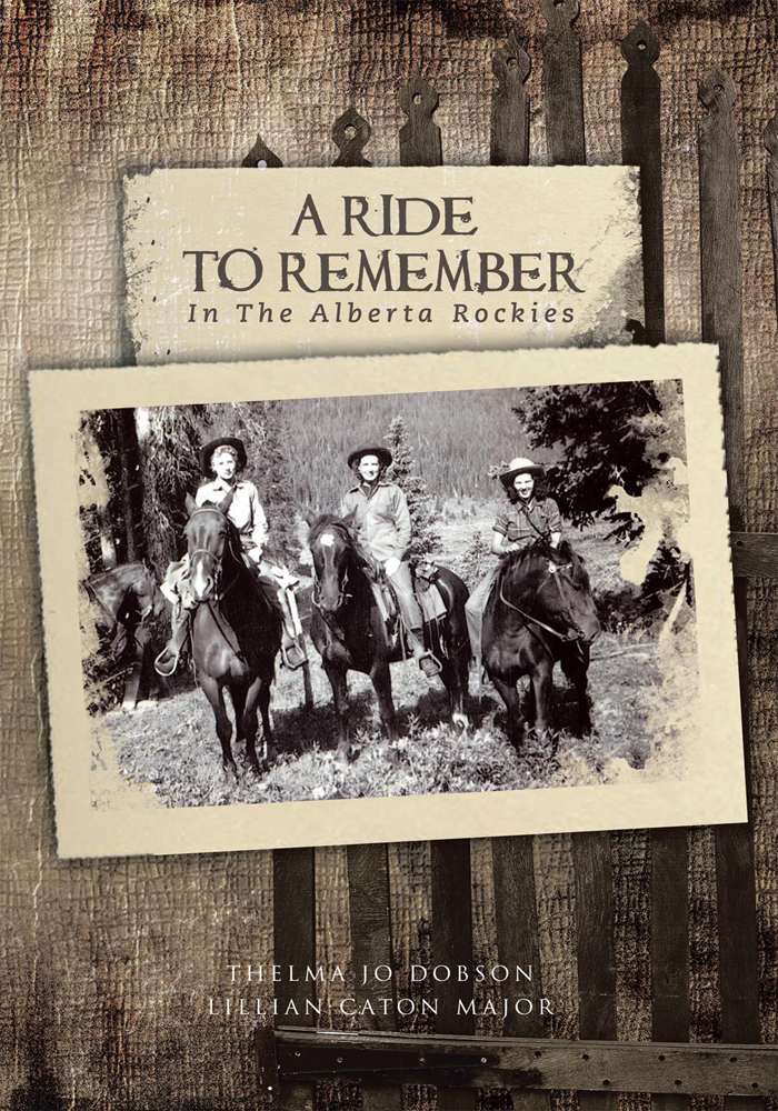 A RIDE TO REMEMBER By: THELMA JO DOBSON, LILLIAN CATON MAJOR