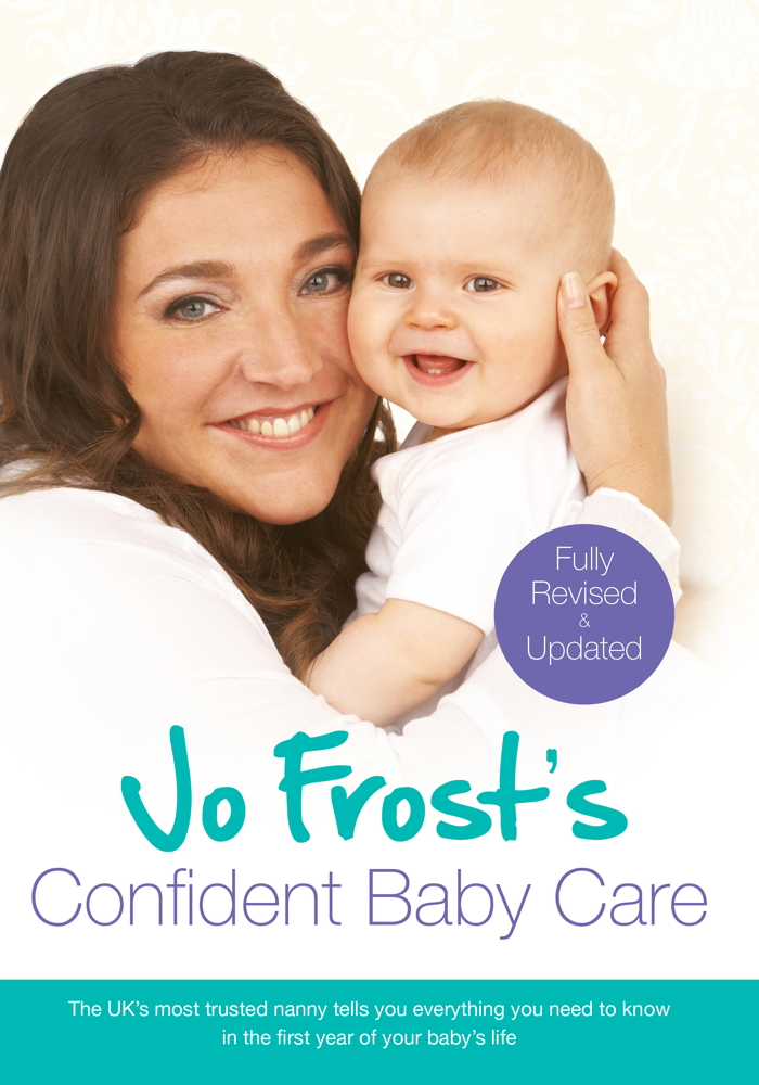 Jo Frost's Confident Baby Care Everything You Need To Know For The First Year From UK's Most Trusted Nanny