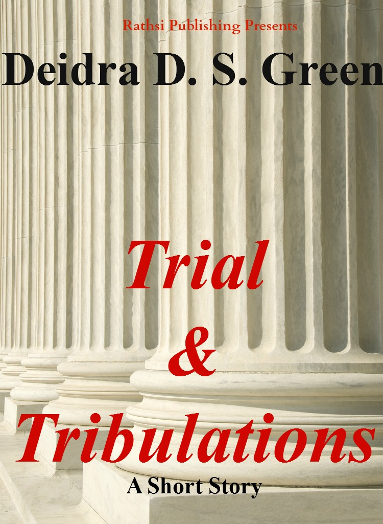 Trial and Tribulations By: Deidra D. S. Green