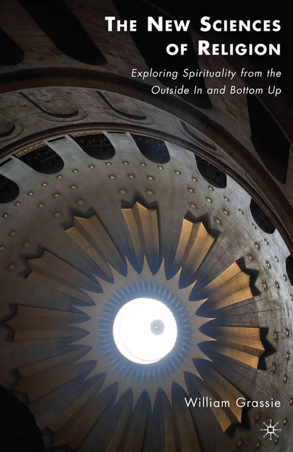 The New Sciences of Religion Exploring Spirituality from the Outside In and Bottom Up