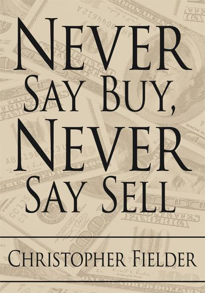 Never Say Buy, Never Say Sell By: Christopher Fielder