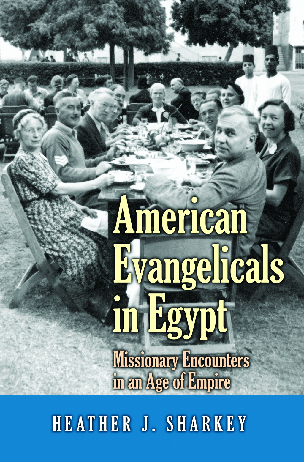 American Evangelicals in Egypt Missionary Encounters in an Age of Empire