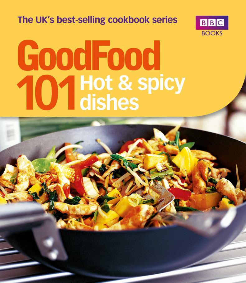 Good Food: 101 Hot & Spicy Dishes Triple-tested Recipes