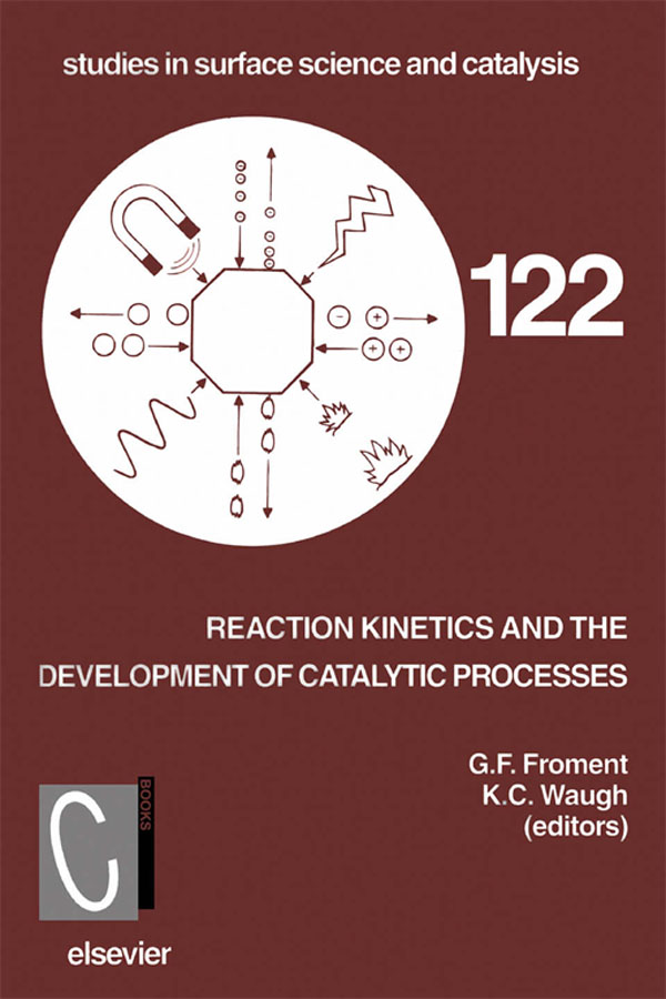 Reaction Kinetics and the Development of Catalytic Processes Proceedings of the International Symposium,  Brugge,  Belgium,  April 19-21,  1999