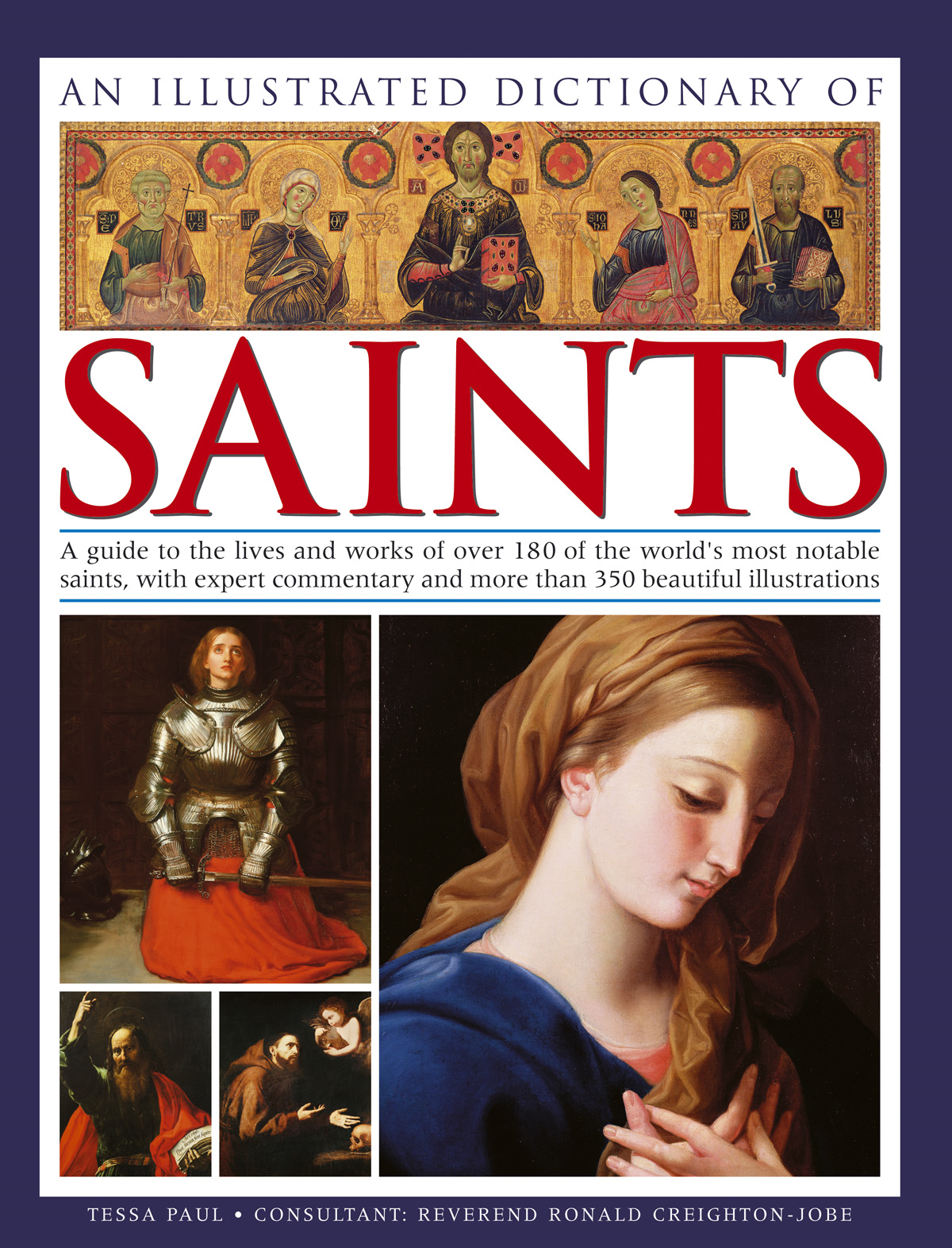 An Illustrated Dictionary of Saints A Guide to the Lives and Works of over 180 of the Worlds Most Notable Saints,  with Expert Commentary and more than