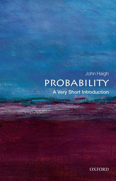Probability: A Very Short Introduction By: John Haigh