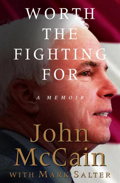 Worth the Fighting For By: John McCain,Mark Salter