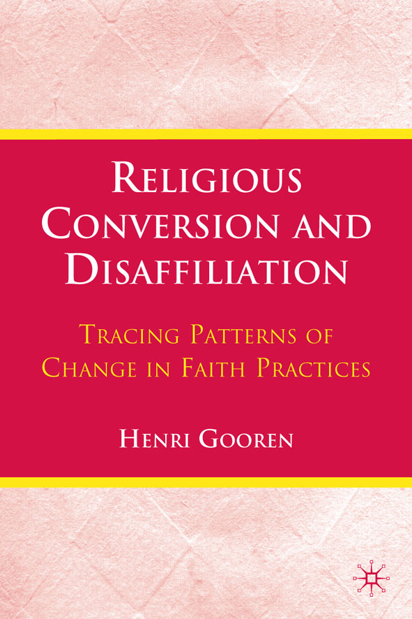 Religious Conversion and Disaffiliation Tracing Patterns of Change in Faith Practices