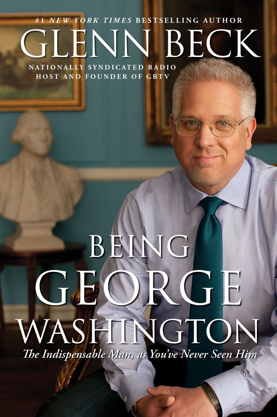 Being George Washington By: Glenn Beck