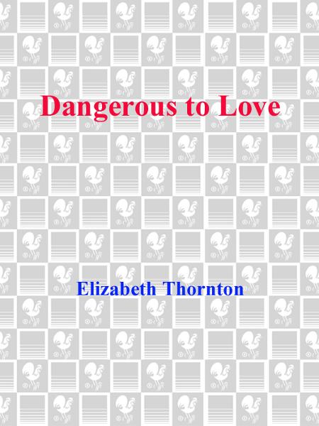 Dangerous to Love By: Elizabeth Thornton
