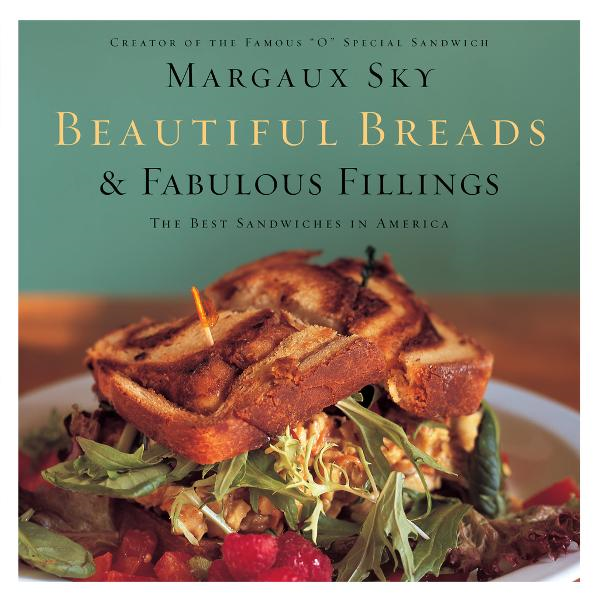 Beautiful Breads and Fabulous Fillings By: Margaux Sky