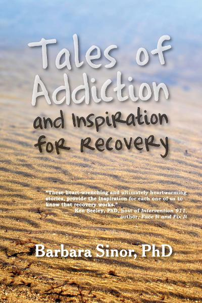 Tales of Addiction and Inspiration for Recovery By: Barbara Sinor
