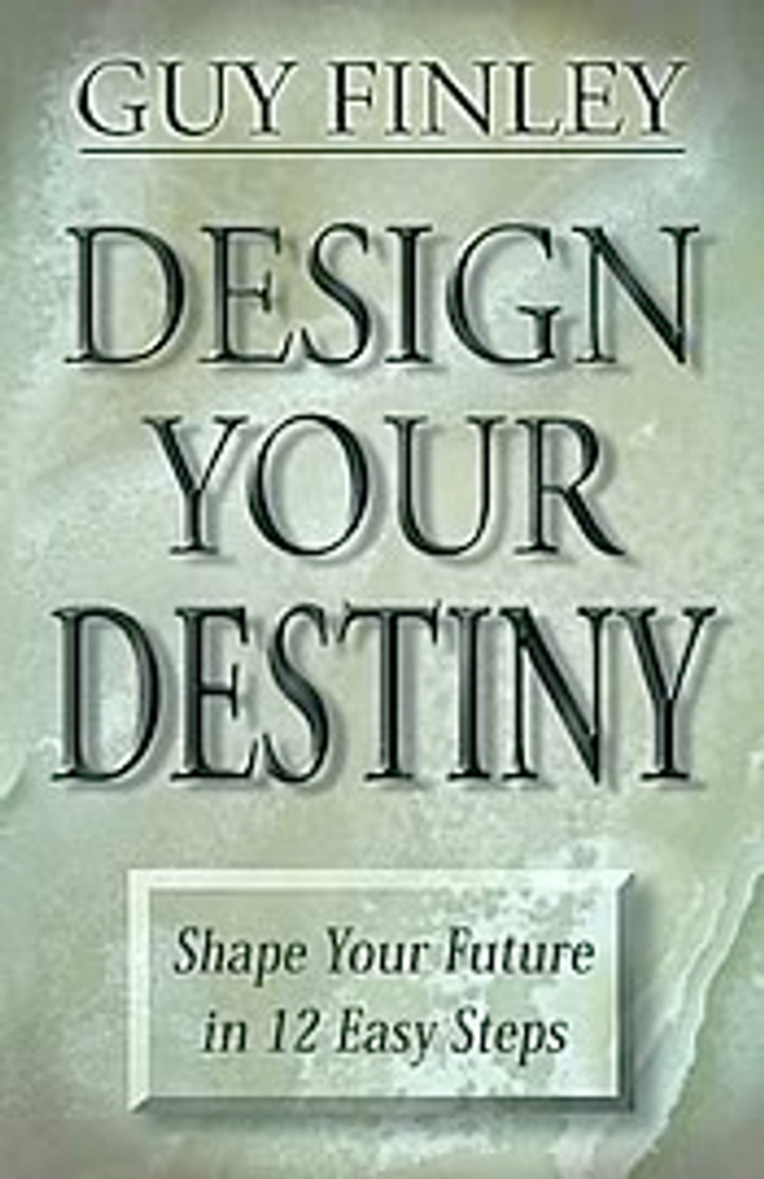 Design Your Destiny: Shape your Future in 12 Easy Steps By: Guy Finley