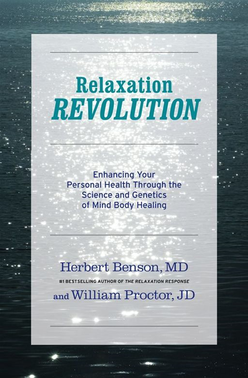 Relaxation Revolution By: Herbert Benson,William Proctor