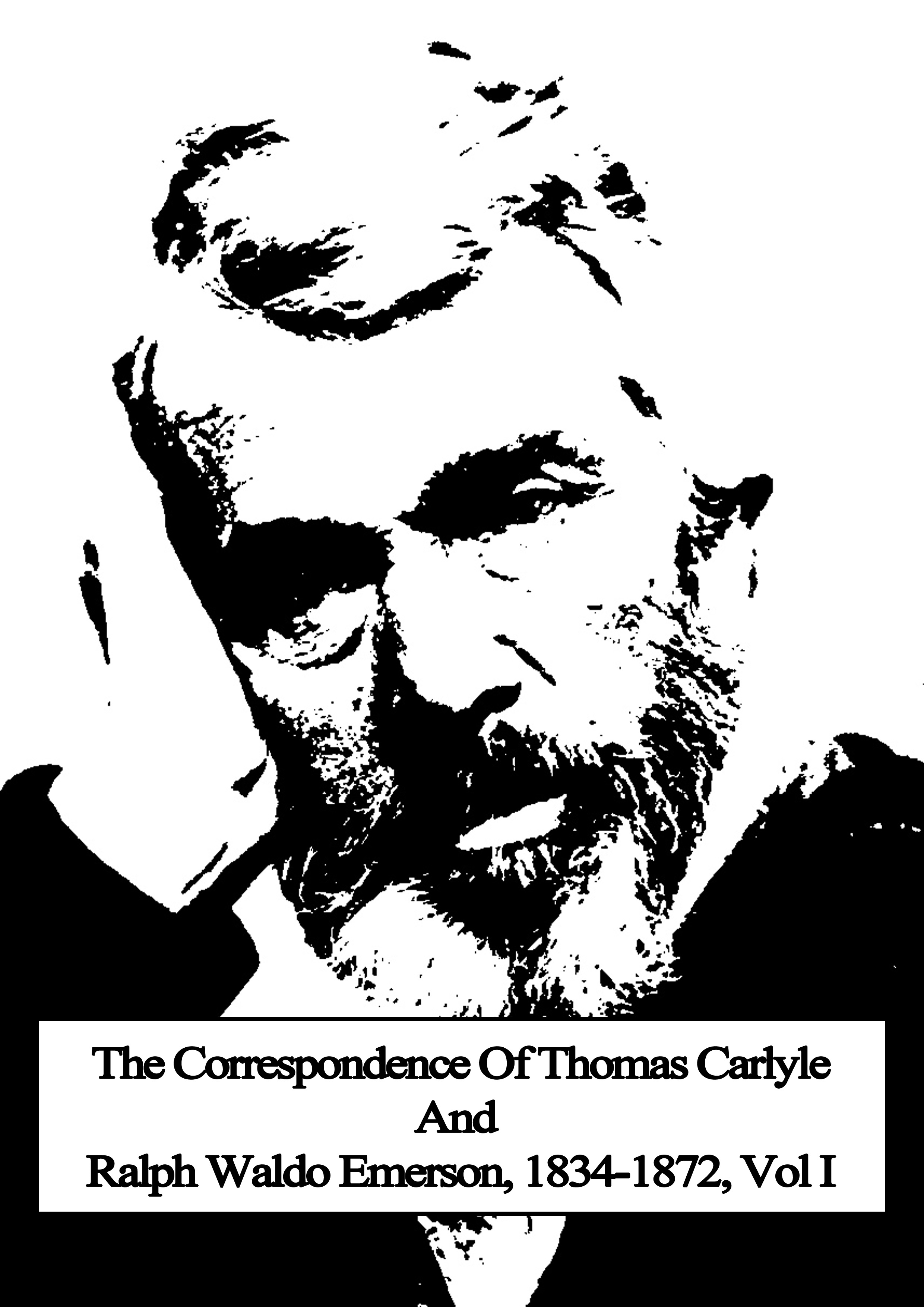 The Correspondence Of Thomas Carlyle And Ralph Waldo Emerson, 1834-1872, Vol I