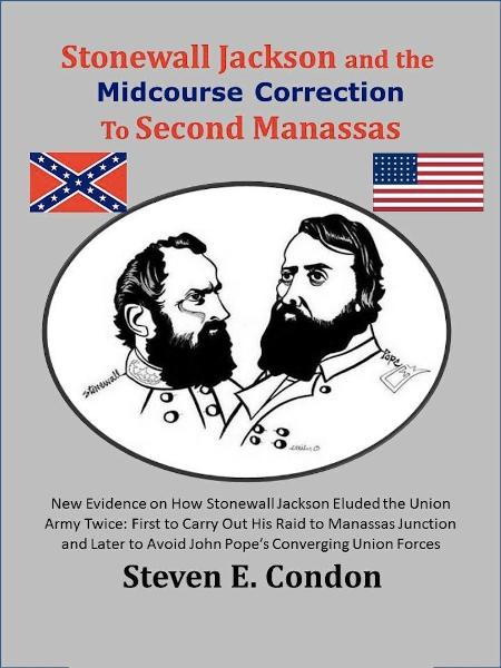 Stonewall Jackson and the Midcourse Correction to Second Manassas By: Steven E. Condon