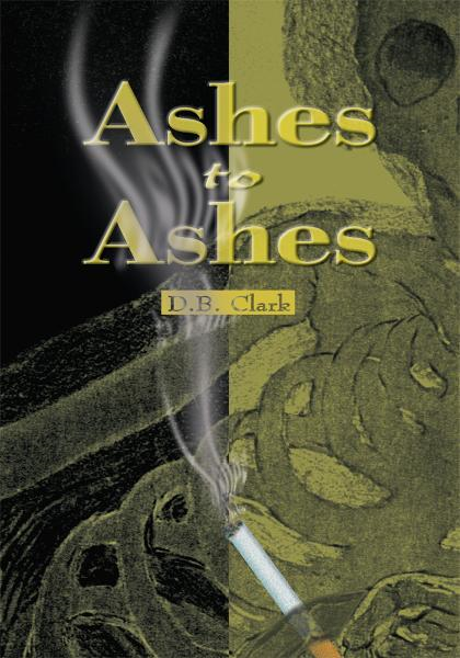 Ashes to Ashes By: D.B. Clark