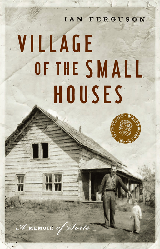 Village of the Small Houses, The: A Memoir of Sorts By: Ian Ferguson