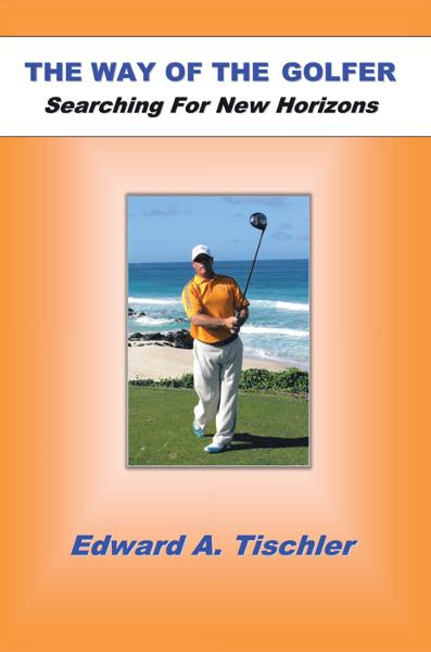 The Way Of The Golfer By: Edward A Tischler