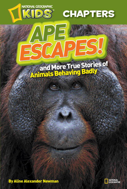 National Geographic Kids Chapters: Ape Escapes By: Aline Alexander Newman