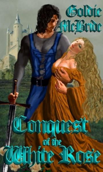 Conquest Of The White Rose By: Goldie McBride