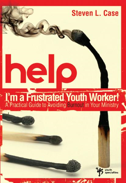 Help! I'm a Frustrated Youth Worker! By: Steven L.   Case