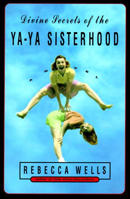 Divine Secrets of the Ya-Ya Sisterhood By: Rebecca Wells