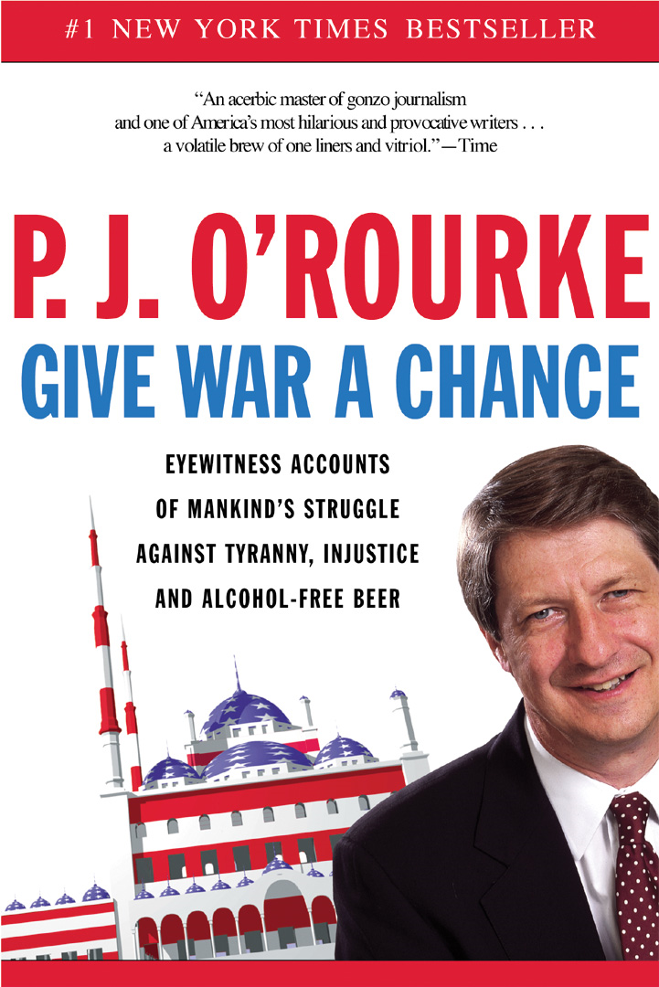 Give War a Chance By: P.  J. O'Rourke