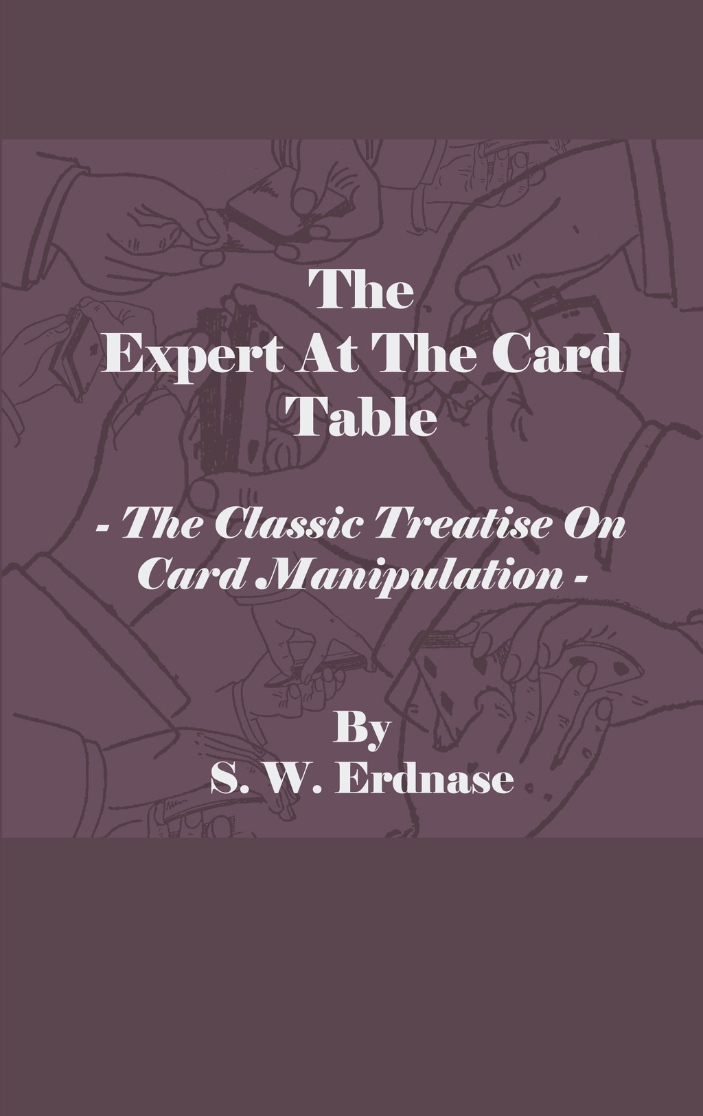 The Expert At The Card Table - The Classic Treatise On Card Manipulation By: S. W. Erdnase