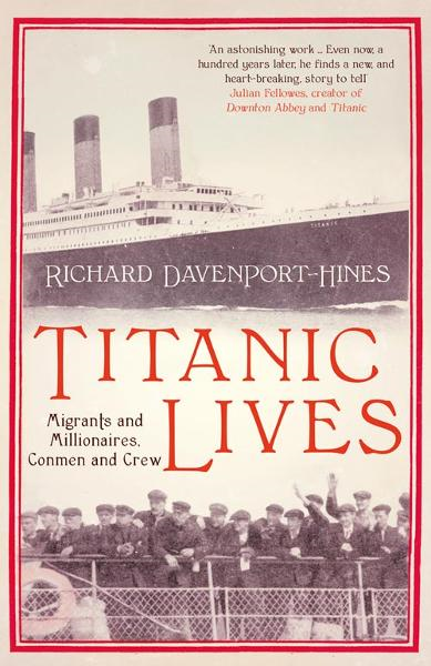 Titanic Lives: Migrants and Millionaires, Conmen and Crew By: Richard Davenport-Hines