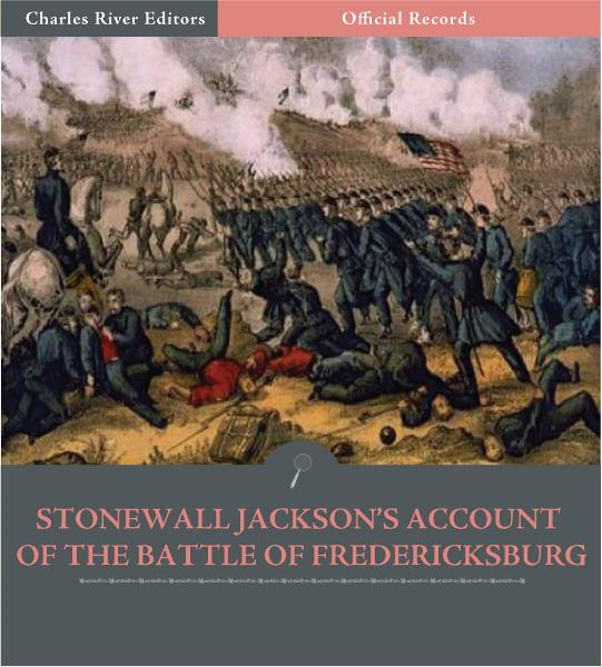 Official Records of the Union and Confederate Armies: General Stonewall Jacksons Account of the Battle of Fredericksburg