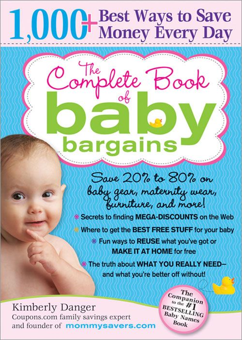 Complete Book of Baby Bargains: 1,000+ Best Ways to Save Money Every Day By: Kimberly Danger